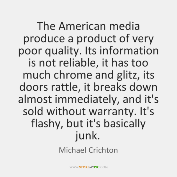 The American media produce a product of very poor quality. Its information ...