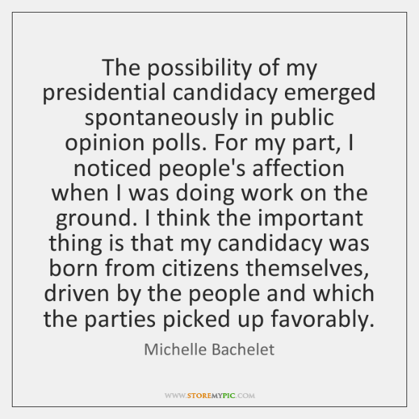 The possibility of my presidential candidacy emerged spontaneously in public opinion polls. ...