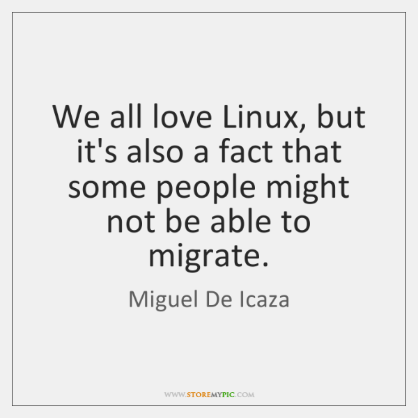 We all love Linux, but it's also a fact that some people ...