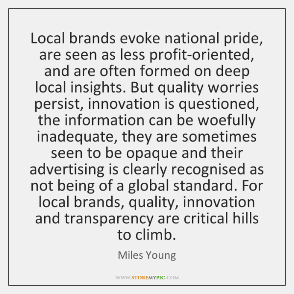 Local brands evoke national pride, are seen as less profit-oriented, and are ...
