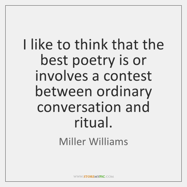 I like to think that the best poetry is or involves a ...