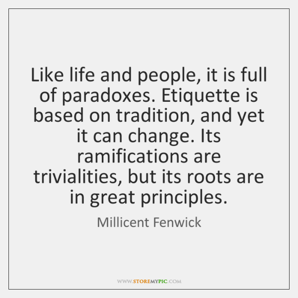 Like life and people, it is full of paradoxes. Etiquette is based ...