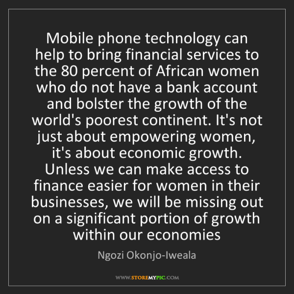 Ngozi Okonjo-Iweala: Mobile phone technology can help to bring financial services...