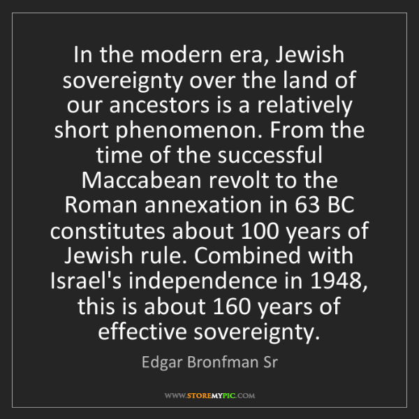 Edgar Bronfman Sr: In the modern era, Jewish sovereignty over the land of...