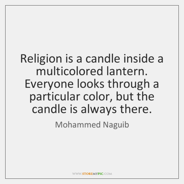Religion is a candle inside a multicolored lantern. Everyone looks through a ...