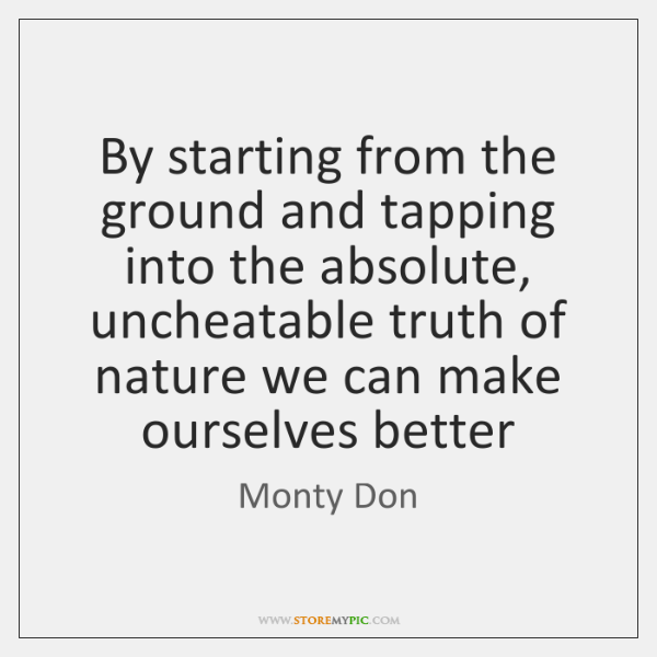 By starting from the ground and tapping into the absolute, uncheatable truth ...