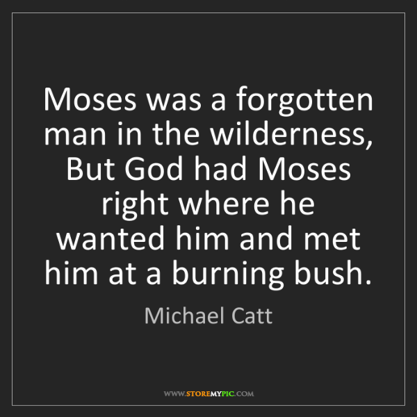 Michael Catt: Moses was a forgotten man in the wilderness, But God...