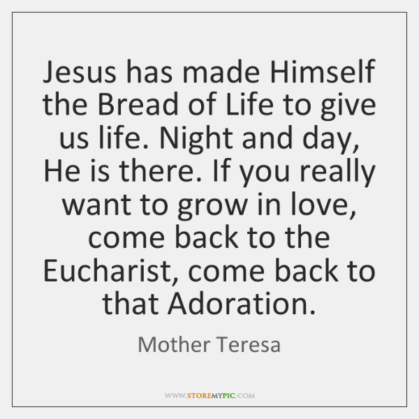 Jesus has made Himself the Bread of Life to give us life. ...