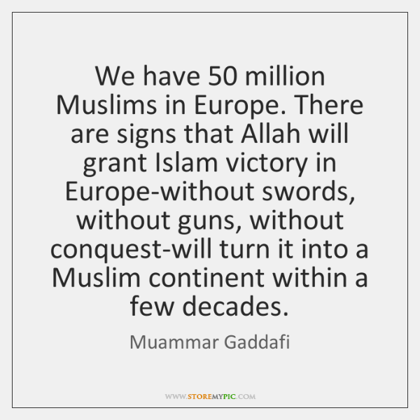We have 50 million Muslims in Europe. There are signs that Allah will ...