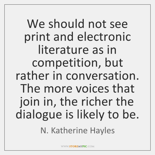 We should not see print and electronic literature as in competition, but ...