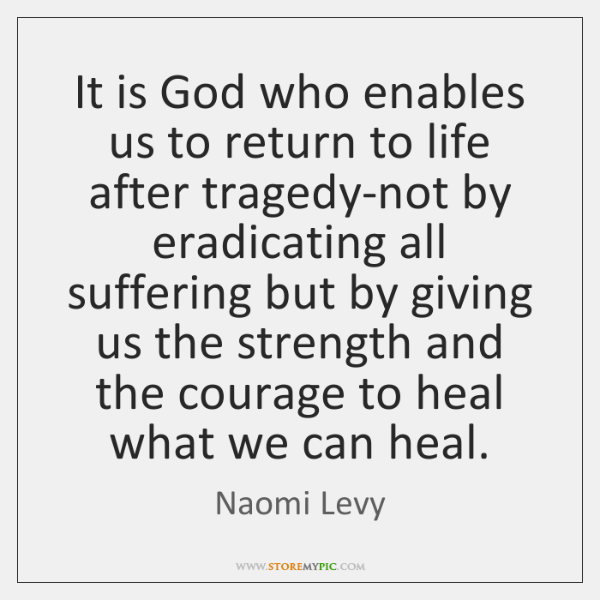 It is God who enables us to return to life after tragedy-not ...
