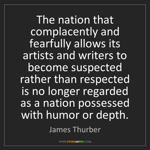 James Thurber: The nation that complacently and fearfully allows its...