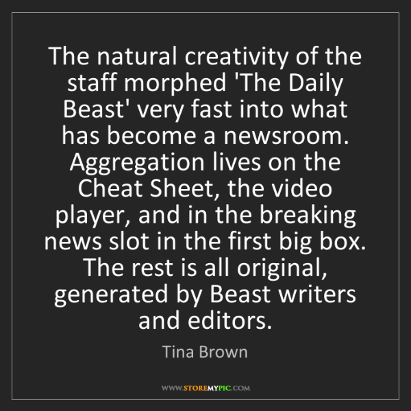 Tina Brown: The natural creativity of the staff morphed 'The Daily...