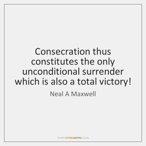 Consecration thus constitutes the only unconditional surrender which is also a total ...