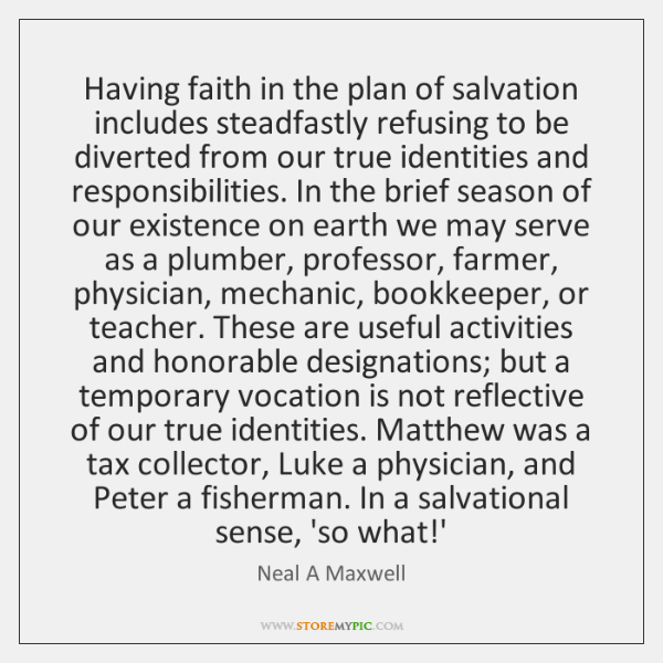 Having faith in the plan of salvation includes steadfastly refusing to be ...