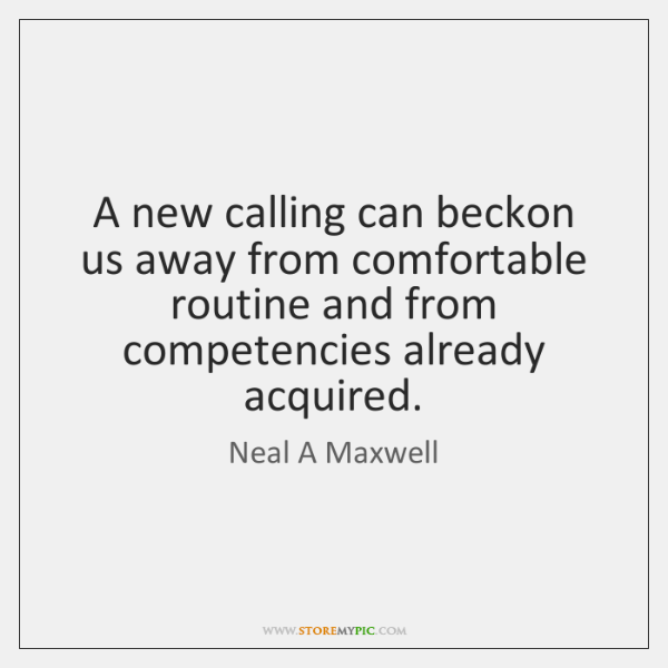 A new calling can beckon us away from comfortable routine and from ...