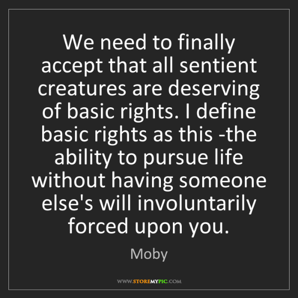 Moby: We need to finally accept that all sentient creatures...