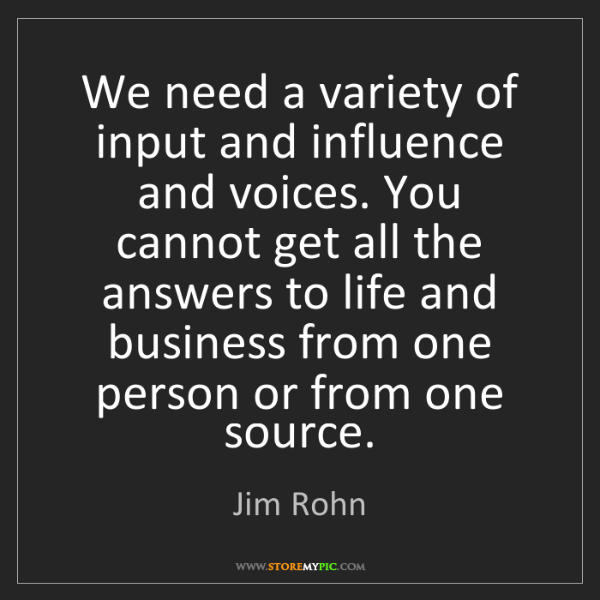 Jim Rohn: We need a variety of input and influence and voices....