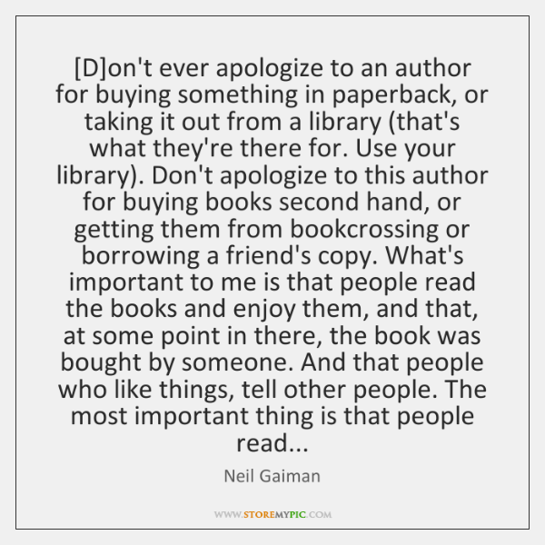 [D]on't ever apologize to an author for buying something in paperback, ...