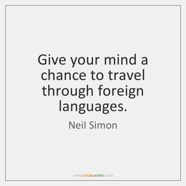 Give Your Mind A Chance To Travel Through Foreign Languages