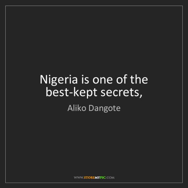 Aliko Dangote: Nigeria is one of the best-kept secrets,