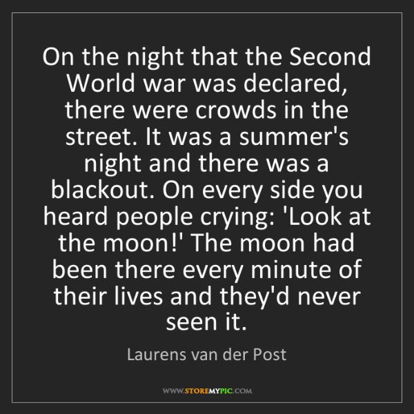 Laurens van der Post: On the night that the Second World war was declared,...