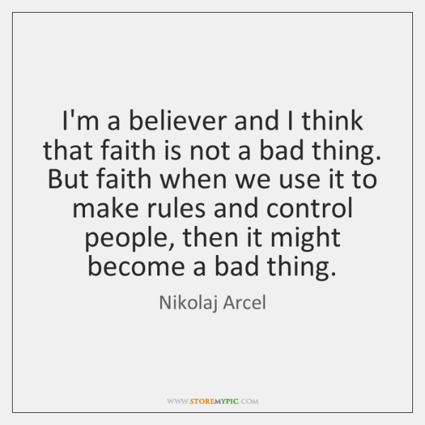 I'm a believer and I think that faith is not a bad ...