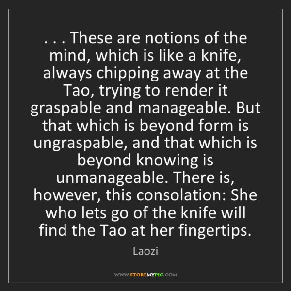 Laozi: . . . These are notions of the mind, which is like a...