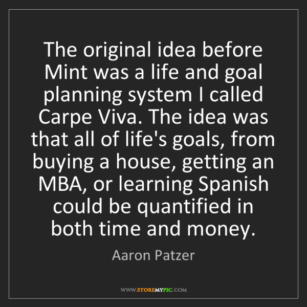 Aaron Patzer: The original idea before Mint was a life and goal planning...
