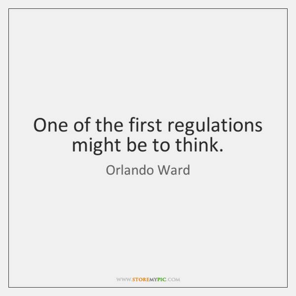 One of the first regulations might be to think.