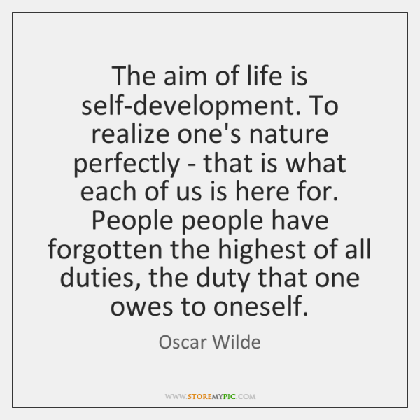 The aim of life is self-development. To realize one's nature perfectly - ...