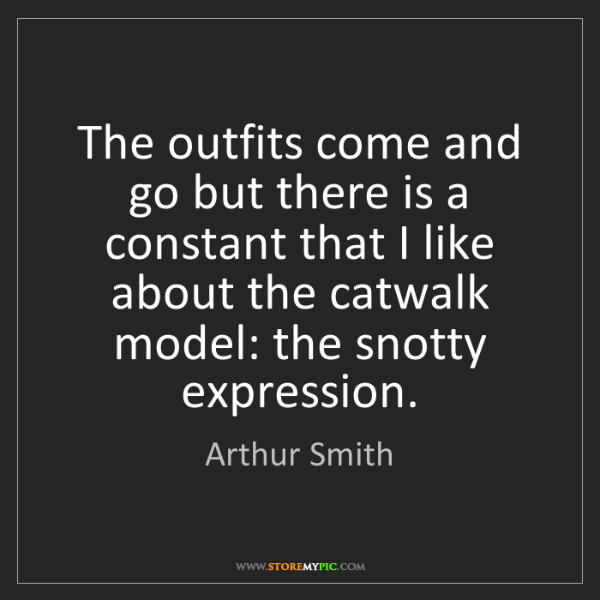 Arthur Smith: The outfits come and go but there is a constant that...