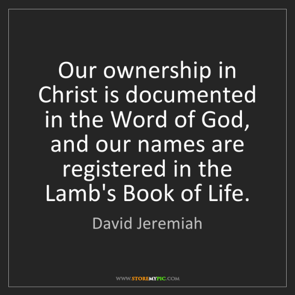 David Jeremiah: Our ownership in Christ is documented in the Word of...