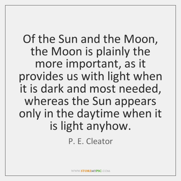Of the Sun and the Moon, the Moon is plainly the more ...
