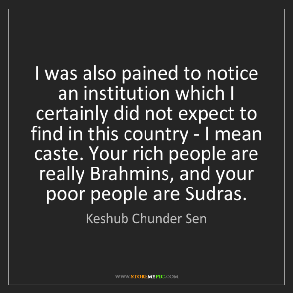 Keshub Chunder Sen: I was also pained to notice an institution which I certainly...