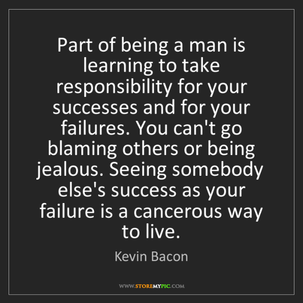 Kevin Bacon: Part of being a man is learning to take responsibility...