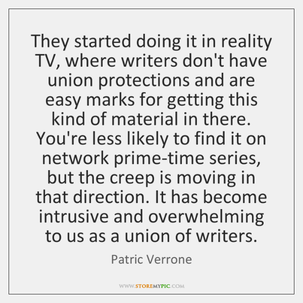 They started doing it in reality TV, where writers don't have union ...
