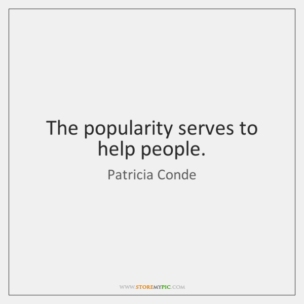 The popularity serves to help people.