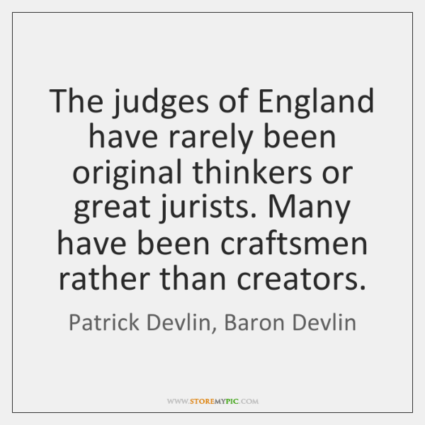 The judges of England have rarely been original thinkers or great jurists. ...