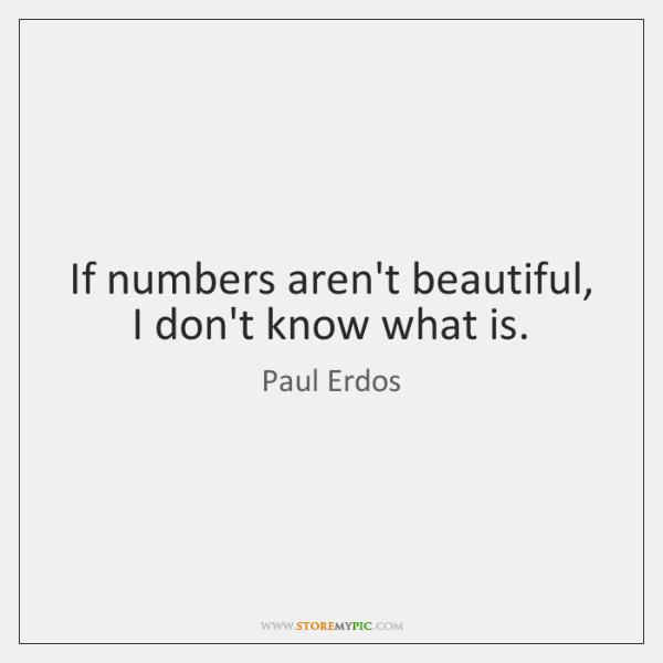 If numbers aren't beautiful, I don't know what is.