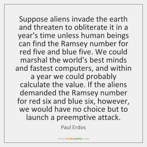 Suppose aliens invade the earth and threaten to obliterate it in a ...