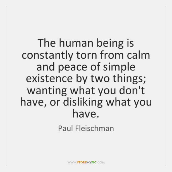 The human being is constantly torn from calm and peace of simple ...
