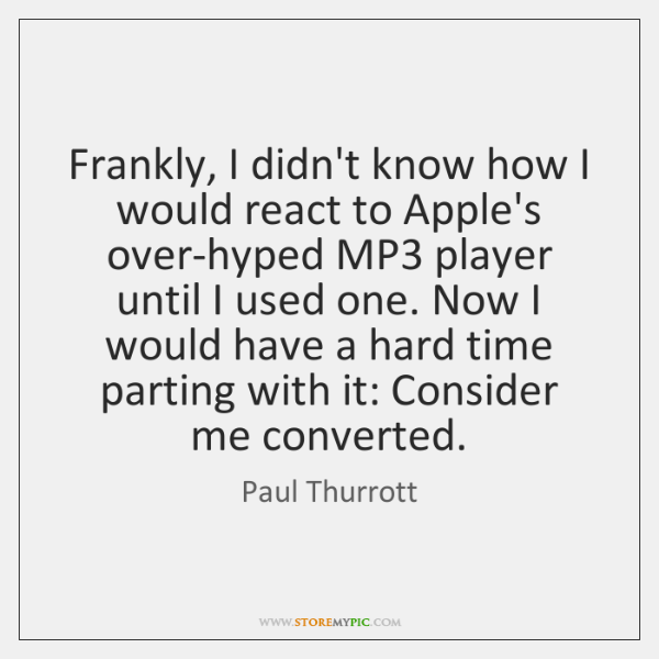 Frankly, I didn't know how I would react to Apple's over-hyped MP3 ...