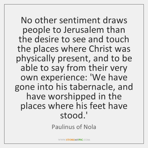 No other sentiment draws people to Jerusalem than the desire to see ...