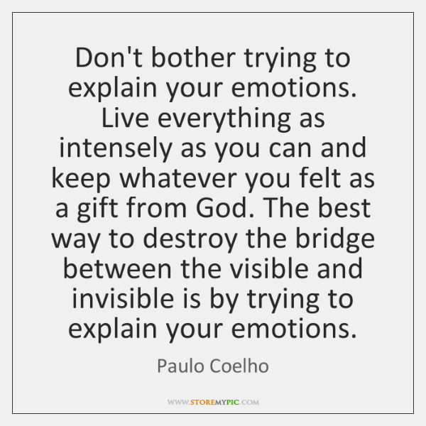 Dont Bother Trying To Explain Your Emotions Live Everything As