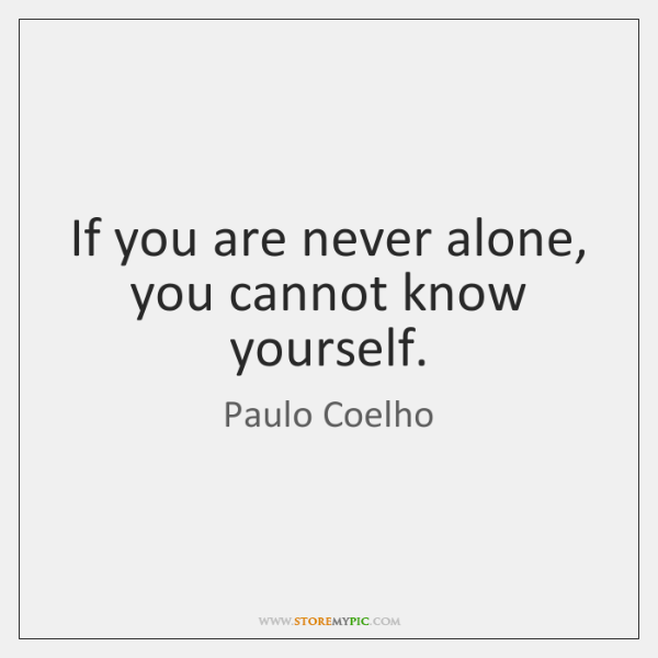 If You Are Never Alone You Cannot Know Yourself Storemypic