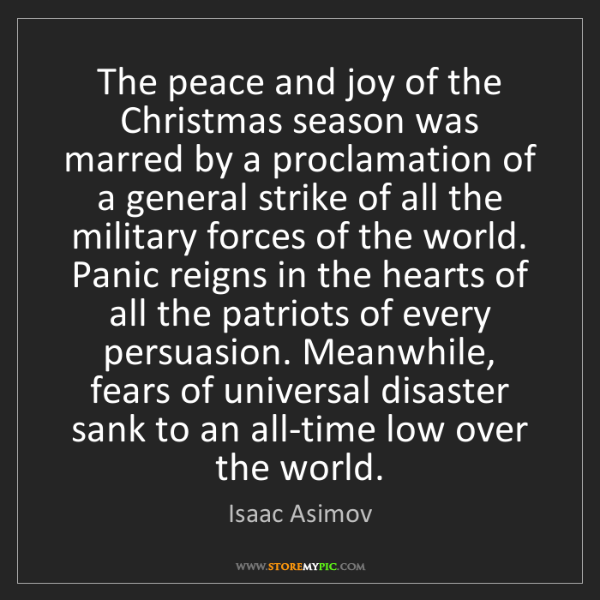 Isaac Asimov: The peace and joy of the Christmas season was marred...