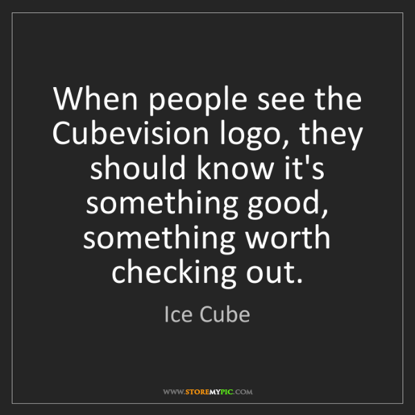 Ice Cube: When people see the Cubevision logo, they should know...