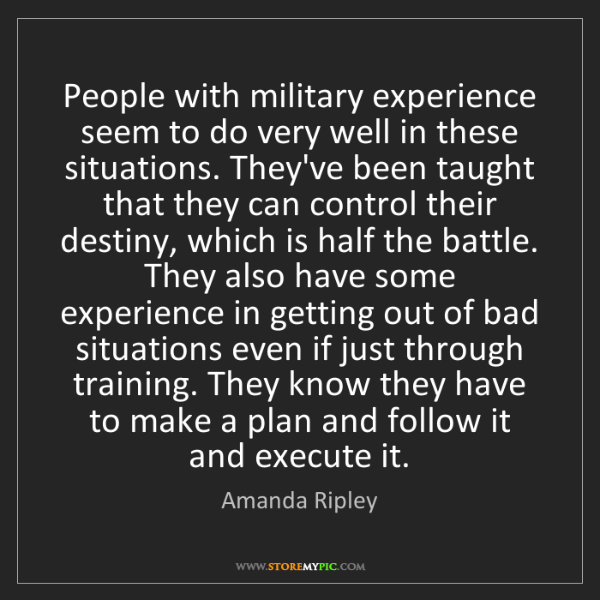 Amanda Ripley: People with military experience seem to do very well...