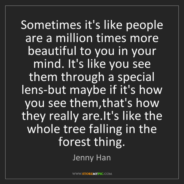 Jenny Han: Sometimes it's like people are a million times more beautiful...